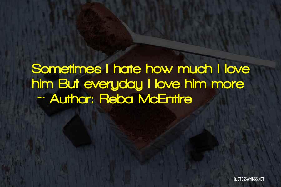 Love Him More Everyday Quotes By Reba McEntire