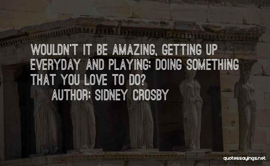 Love Him More Everyday Quotes By Sidney Crosby