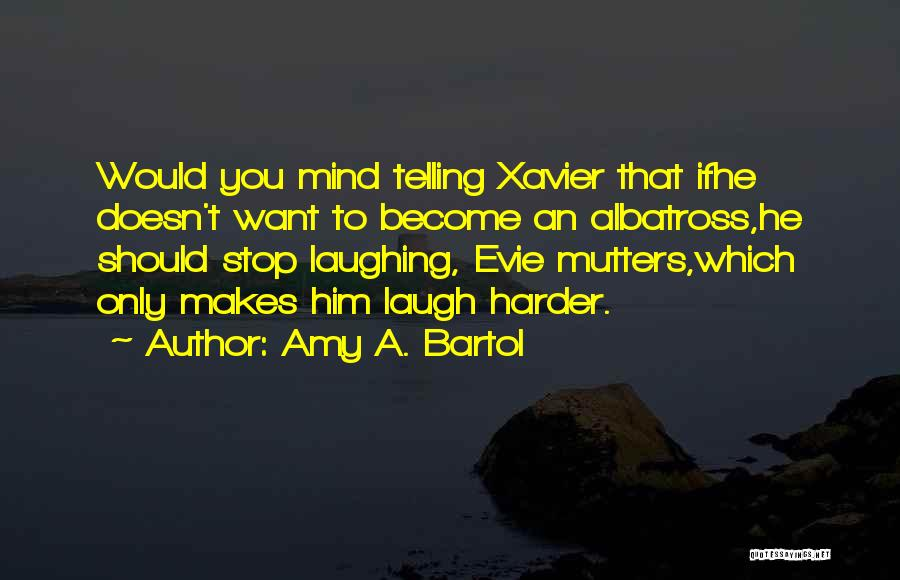 Love Him Only Quotes By Amy A. Bartol