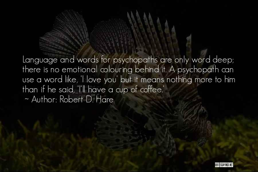 Love Him Only Quotes By Robert D. Hare