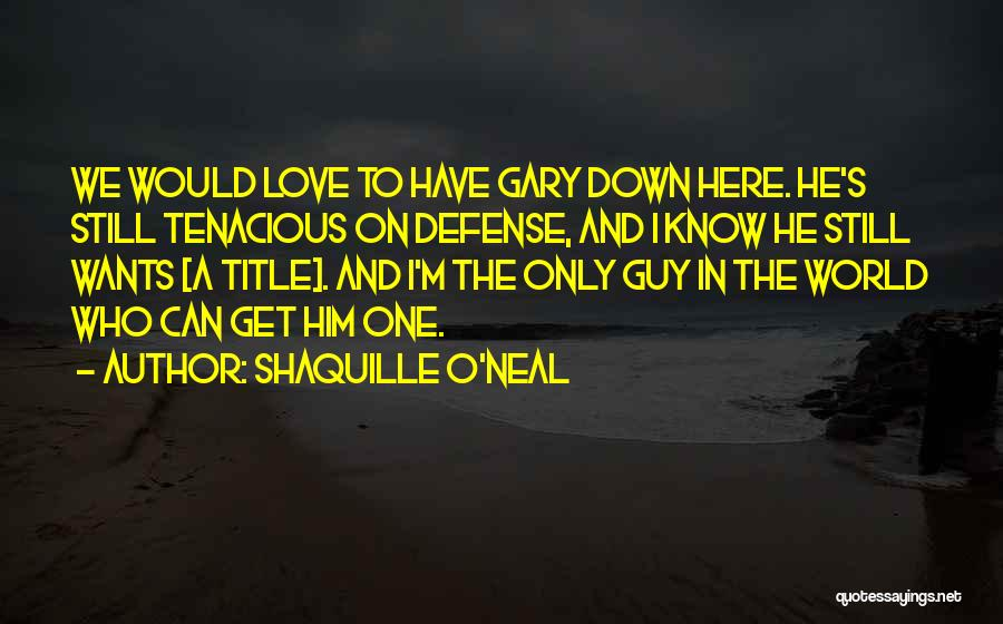 Love Him Only Quotes By Shaquille O'Neal