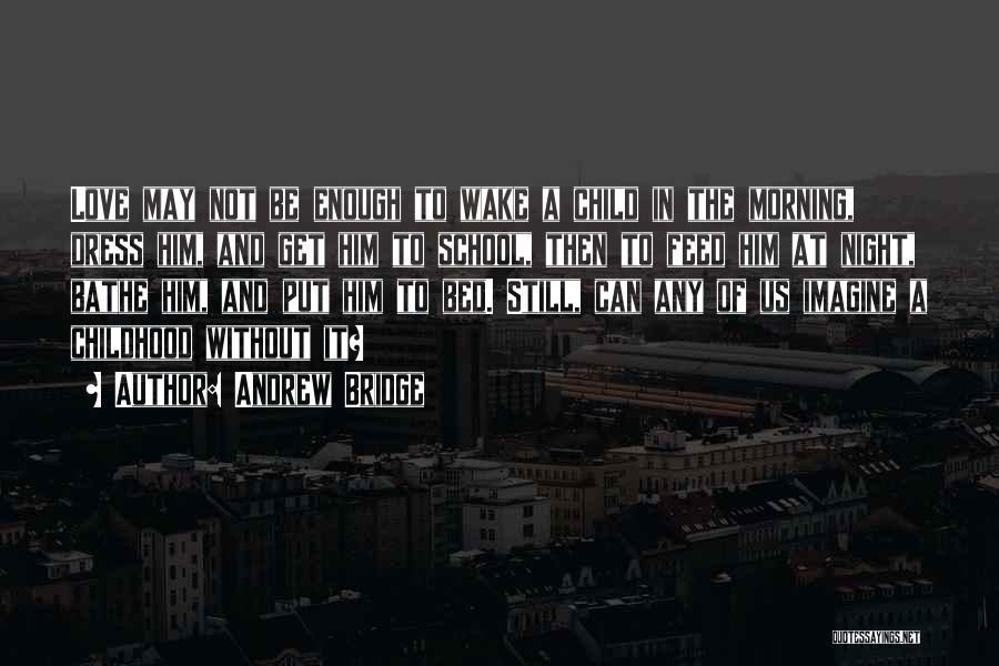 Love Him Still Quotes By Andrew Bridge