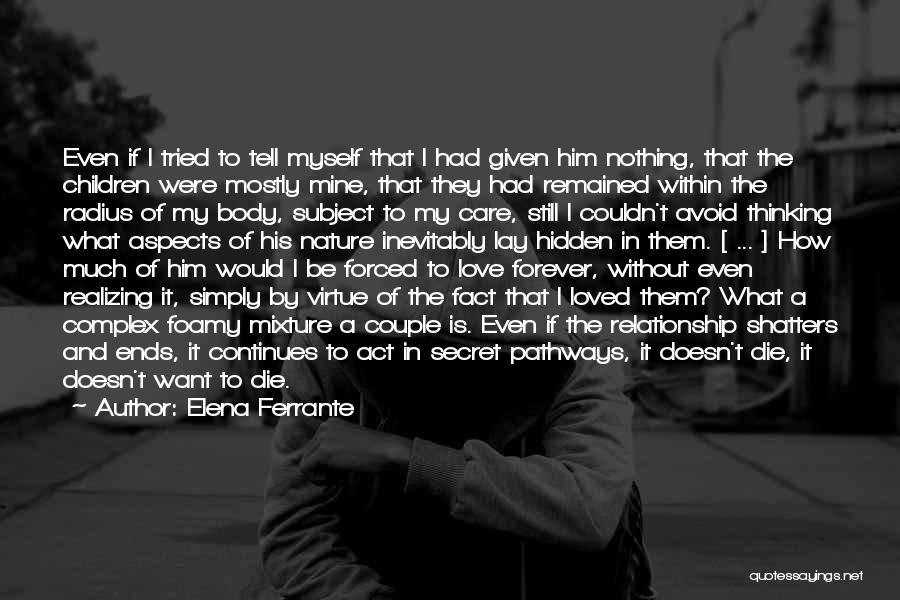 Love Him Still Quotes By Elena Ferrante