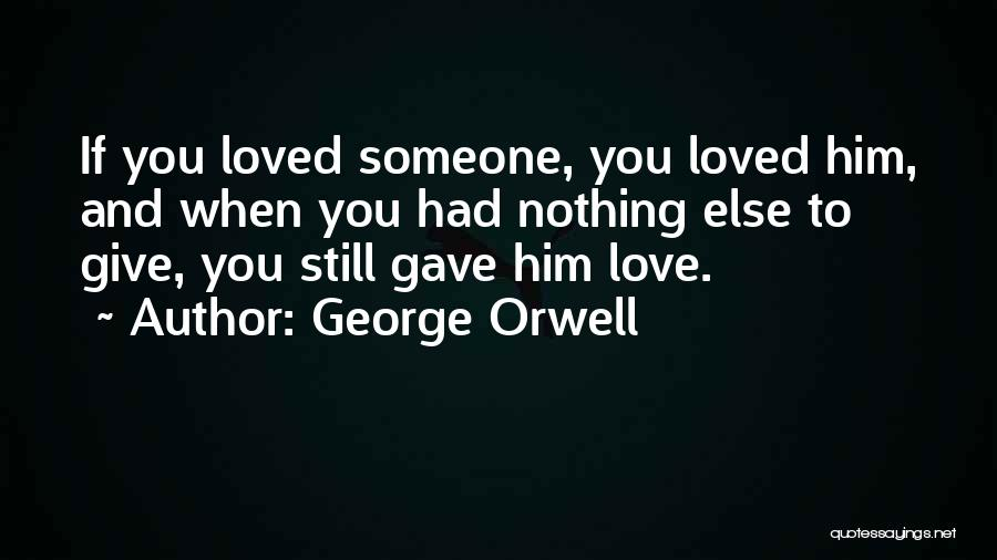 Love Him Still Quotes By George Orwell