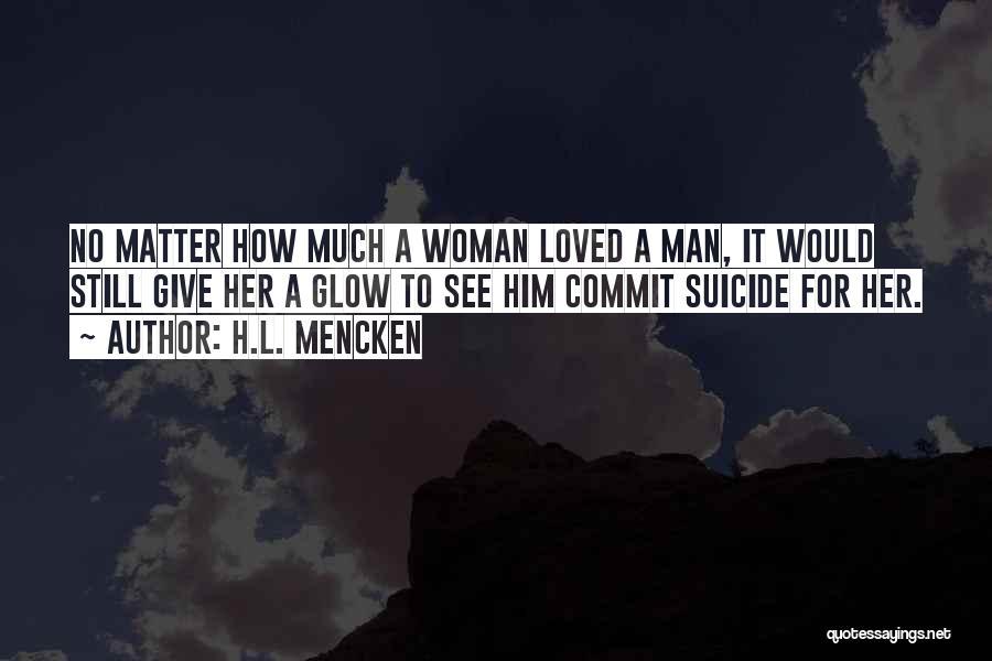 Love Him Still Quotes By H.L. Mencken