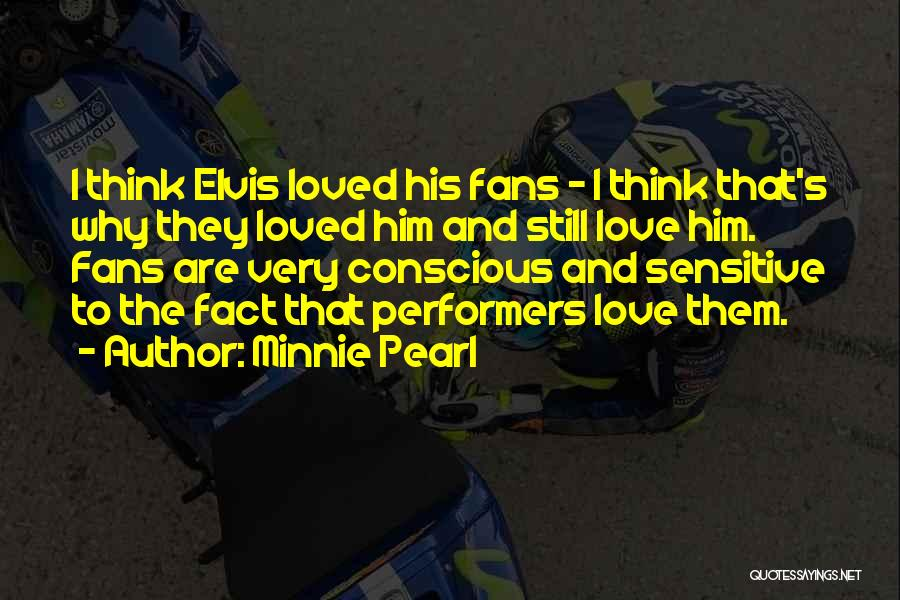 Love Him Still Quotes By Minnie Pearl