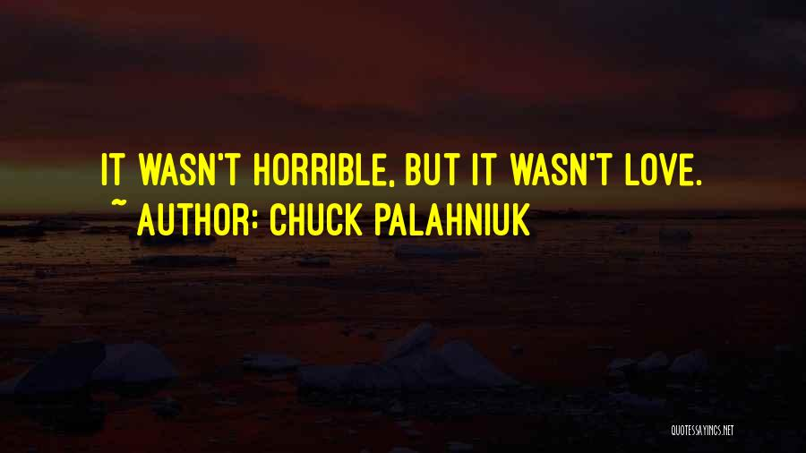 Love Horrible Quotes By Chuck Palahniuk