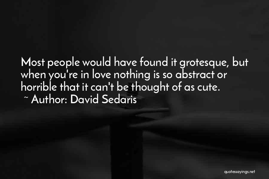 Love Horrible Quotes By David Sedaris
