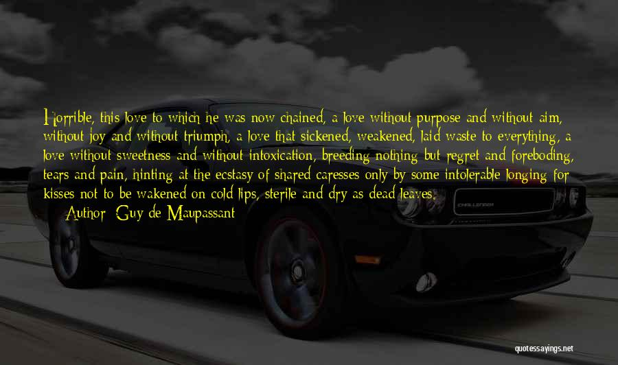 Love Horrible Quotes By Guy De Maupassant