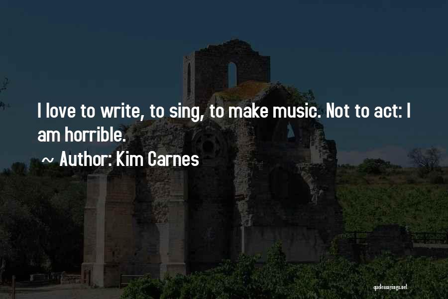 Love Horrible Quotes By Kim Carnes
