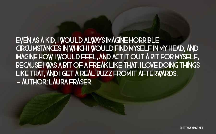 Love Horrible Quotes By Laura Fraser