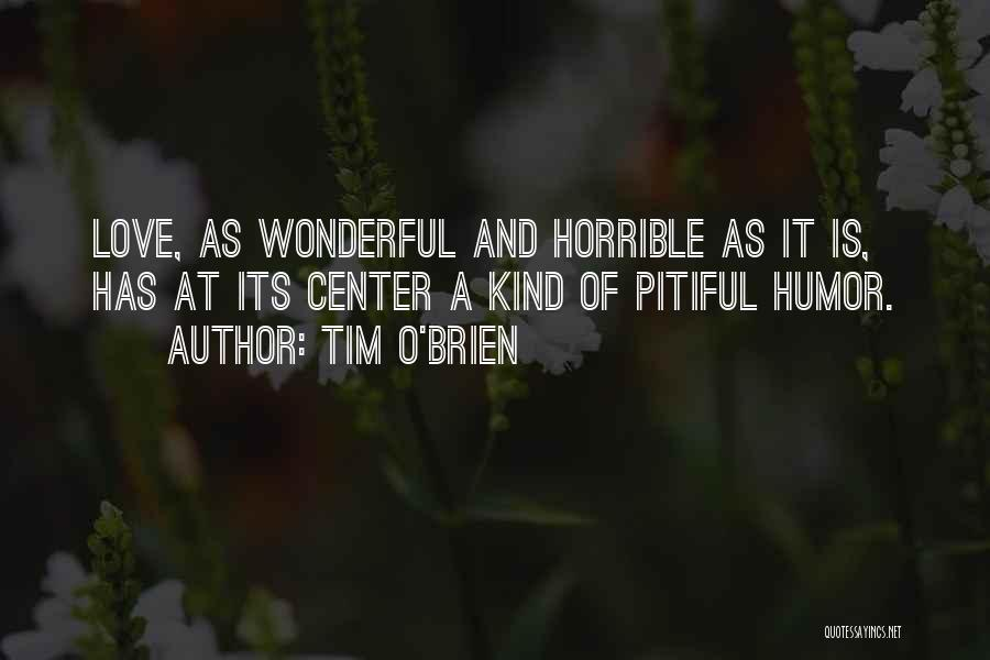 Love Horrible Quotes By Tim O'Brien