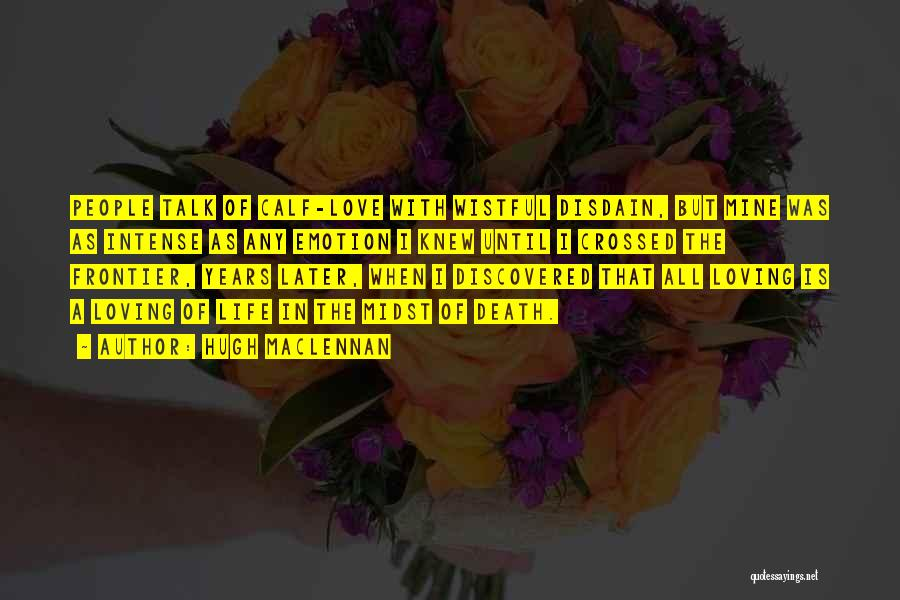 Love In Later Life Quotes By Hugh MacLennan