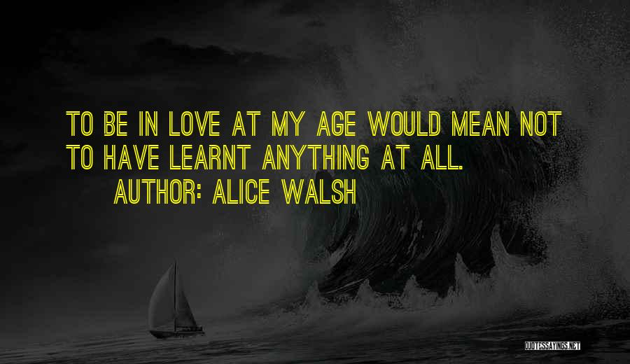 Love In Reality Quotes By Alice Walsh
