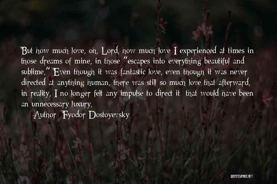 Love In Reality Quotes By Fyodor Dostoyevsky