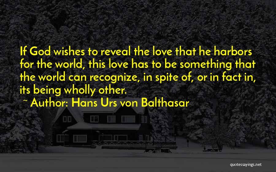 Love In Spite Of Quotes By Hans Urs Von Balthasar