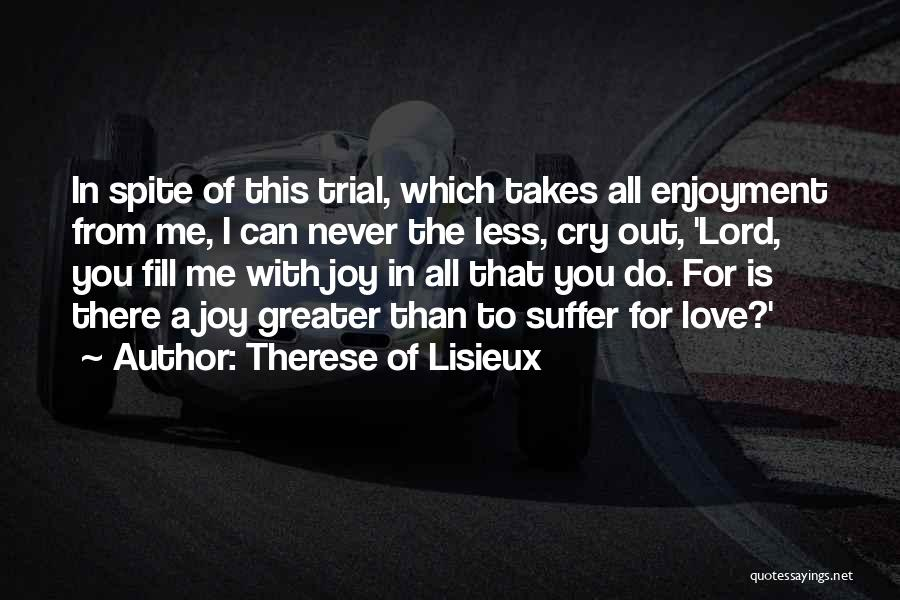 Love In Spite Of Quotes By Therese Of Lisieux