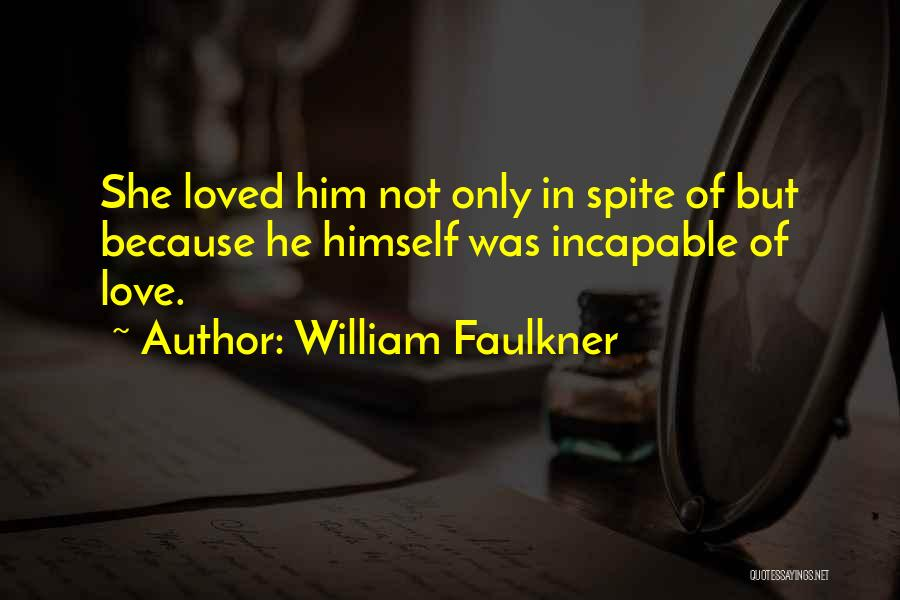 Love In Spite Of Quotes By William Faulkner
