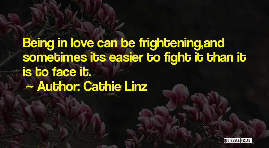 Love Is Frightening Quotes By Cathie Linz