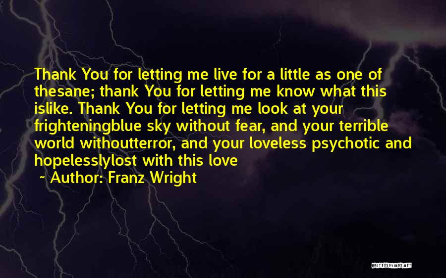 Love Is Frightening Quotes By Franz Wright