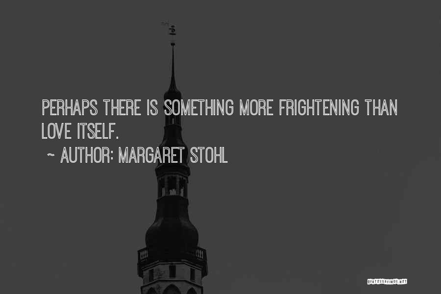 Love Is Frightening Quotes By Margaret Stohl
