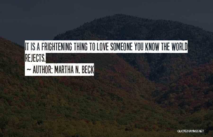 Love Is Frightening Quotes By Martha N. Beck