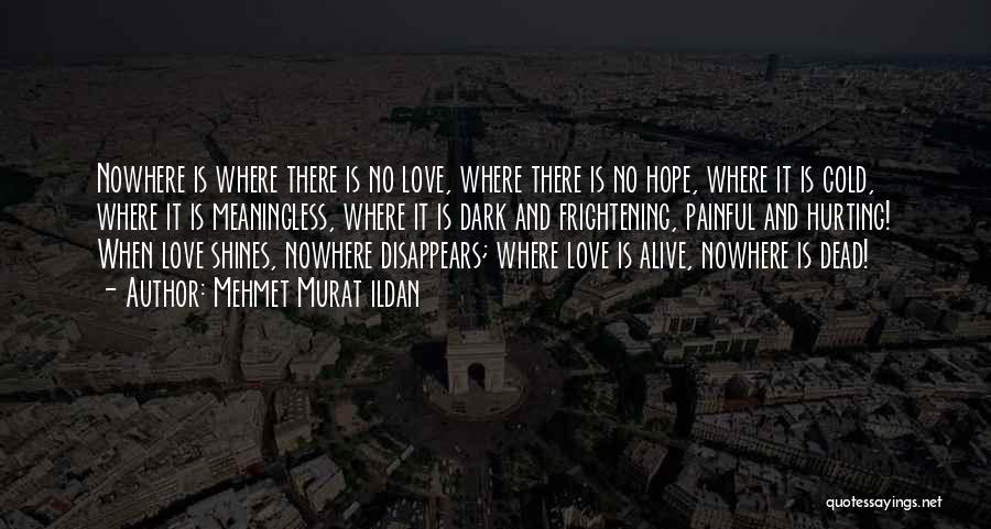 Love Is Frightening Quotes By Mehmet Murat Ildan