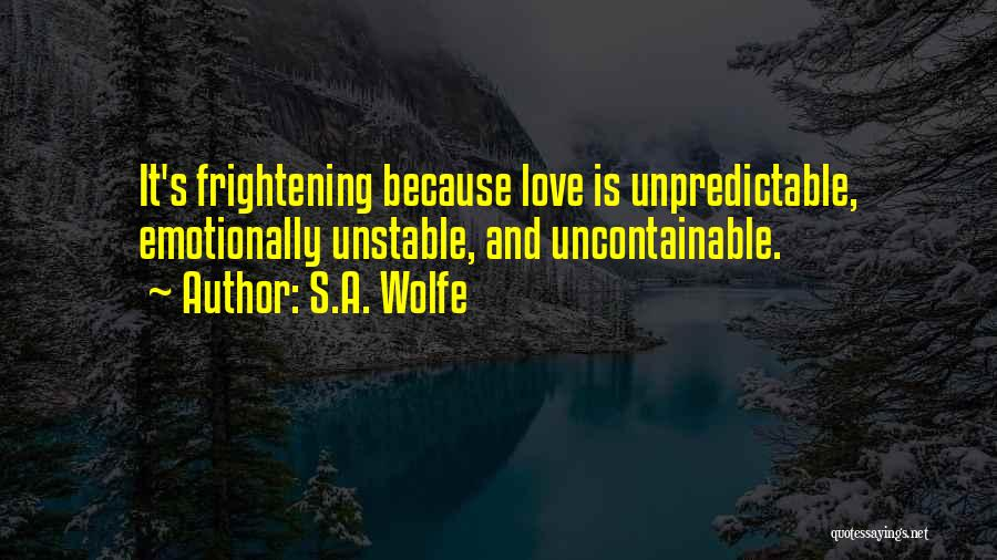 Love Is Frightening Quotes By S.A. Wolfe
