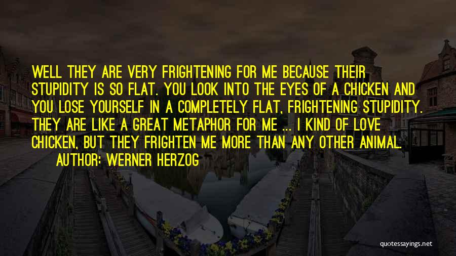Love Is Frightening Quotes By Werner Herzog