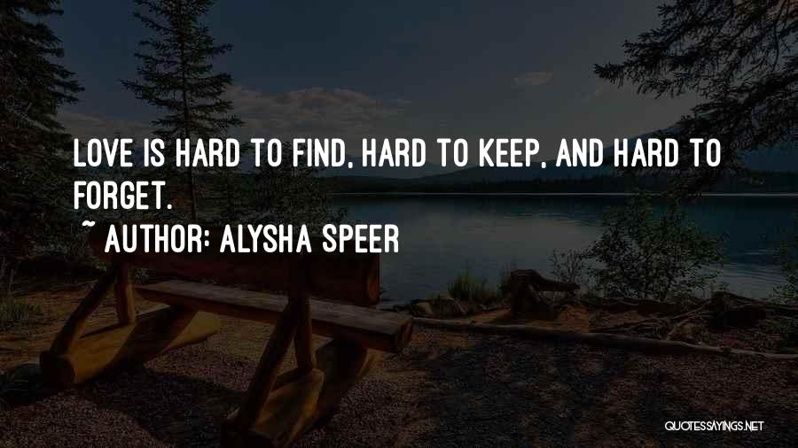 Love Is Hard Quotes By Alysha Speer