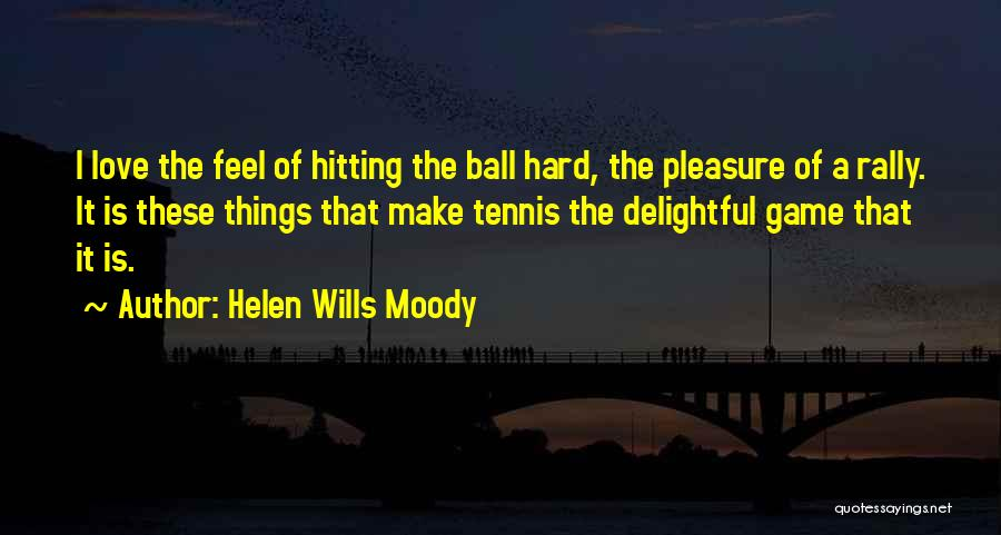 Love Is Hard Quotes By Helen Wills Moody