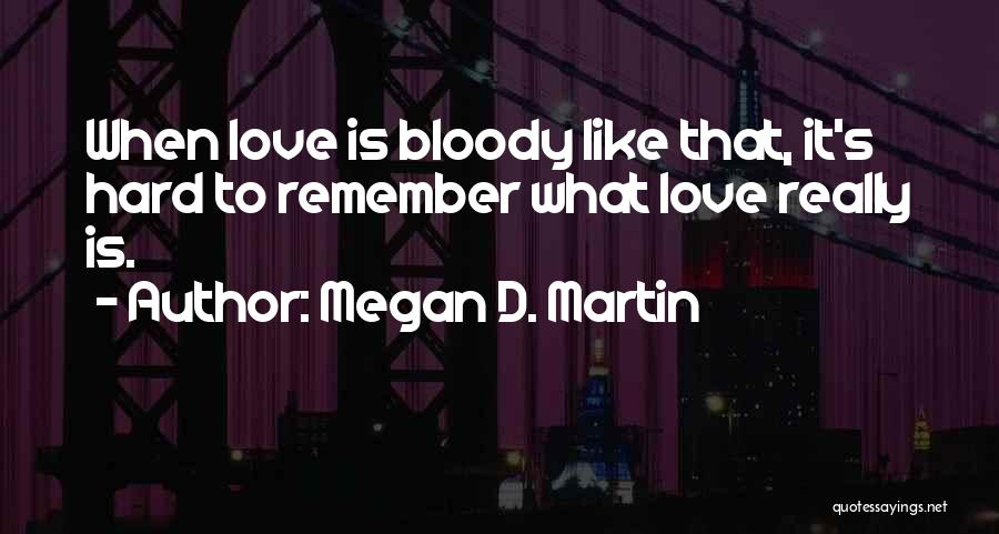 Love Is Hard Quotes By Megan D. Martin