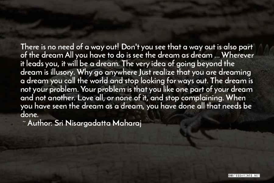 Love Is Just A Dream Quotes By Sri Nisargadatta Maharaj
