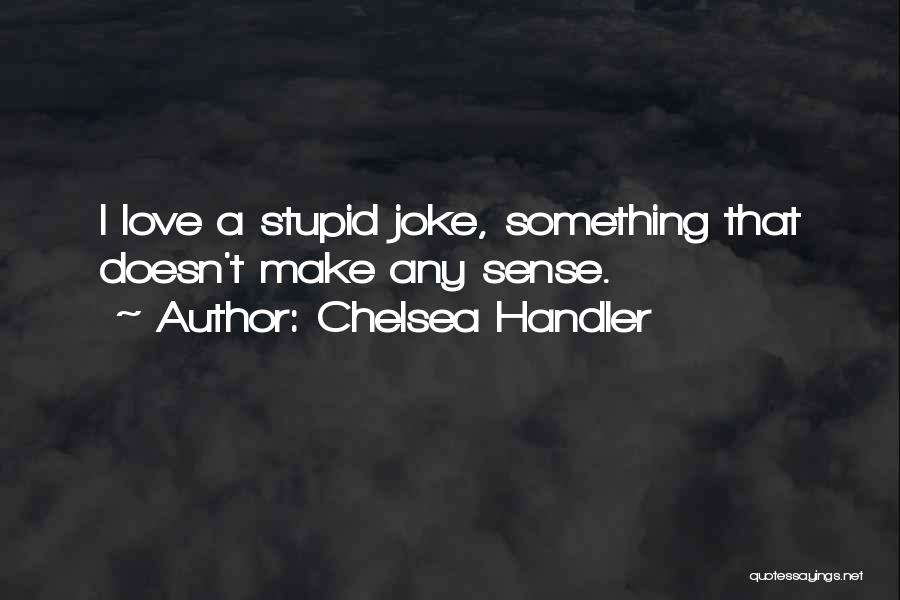 Love Is Just A Joke Quotes By Chelsea Handler