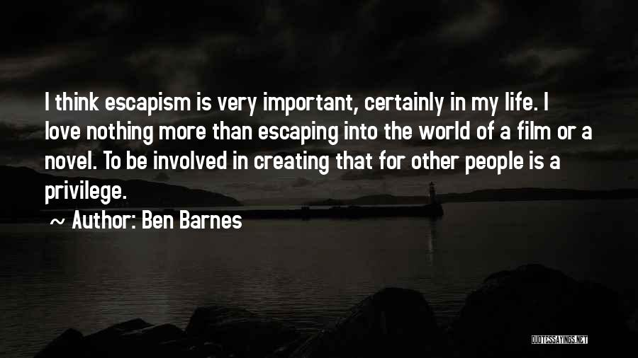 Love Is Life Quotes By Ben Barnes