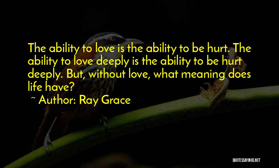 Love Is Life Quotes By Ray Grace
