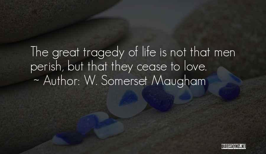 Love Is Life Quotes By W. Somerset Maugham