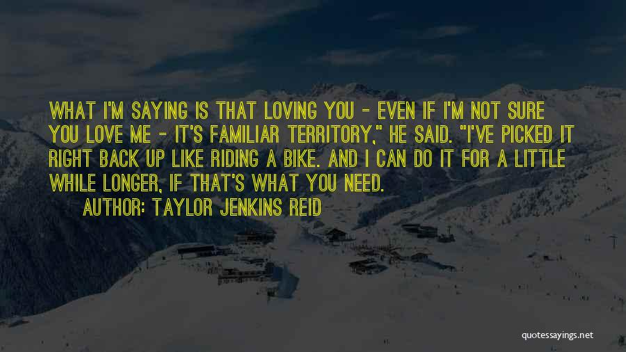 Love Is Like Riding A Bike Quotes By Taylor Jenkins Reid
