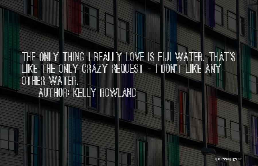 Love Is Like Water Quotes By Kelly Rowland