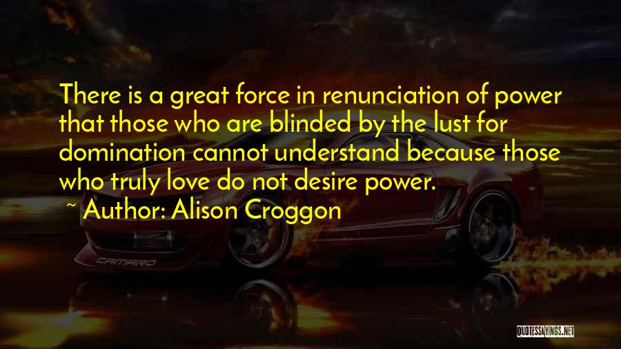 Love Is Not Lust Quotes By Alison Croggon