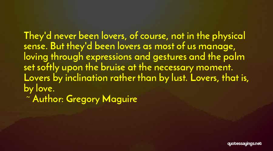 Love Is Not Lust Quotes By Gregory Maguire