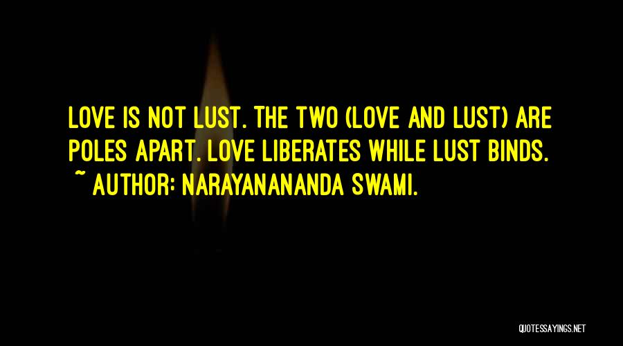 Love Is Not Lust Quotes By Narayanananda Swami.