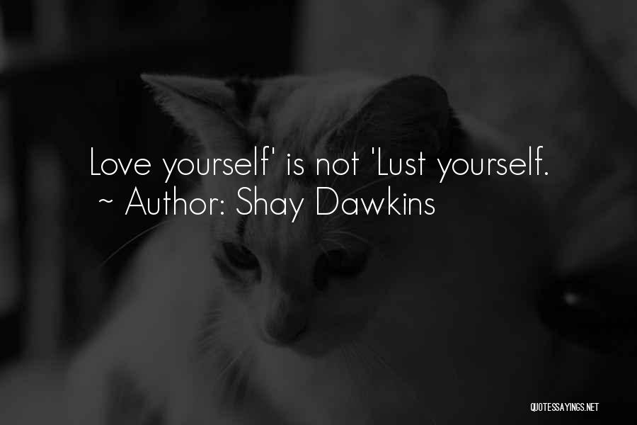Love Is Not Lust Quotes By Shay Dawkins