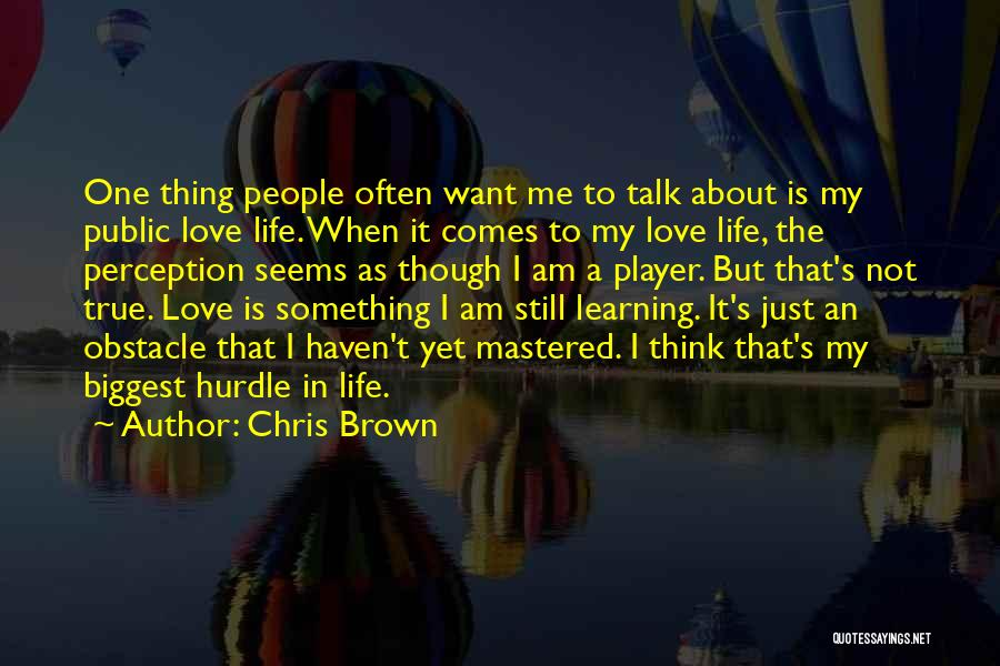 Love Is Not Something Quotes By Chris Brown