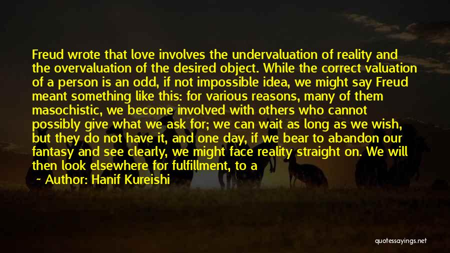 Love Is Not Something Quotes By Hanif Kureishi