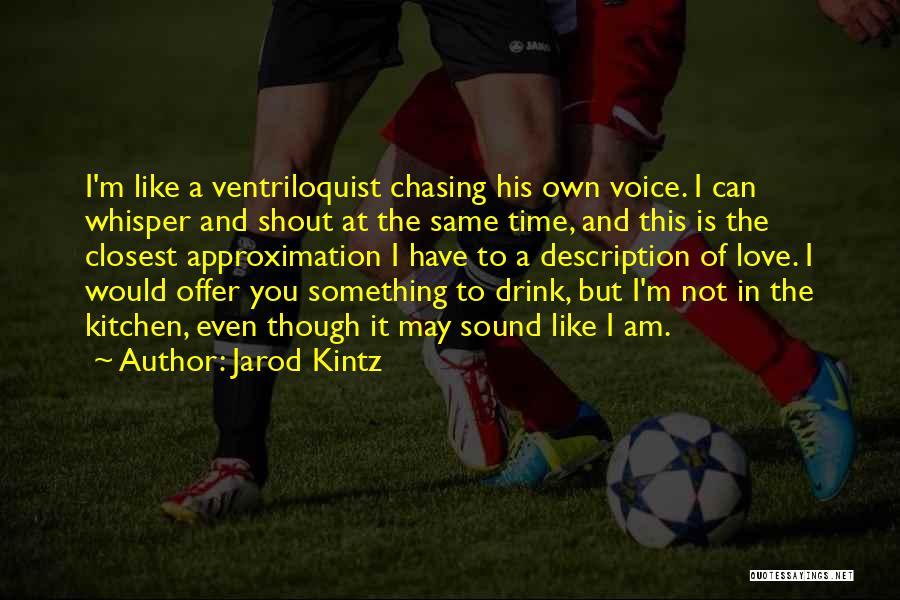 Love Is Not Something Quotes By Jarod Kintz