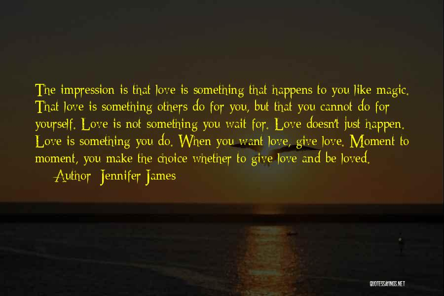 Love Is Not Something Quotes By Jennifer James
