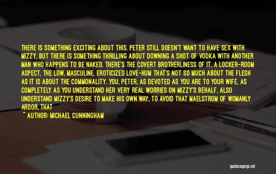 Love Is Not Something Quotes By Michael Cunningham