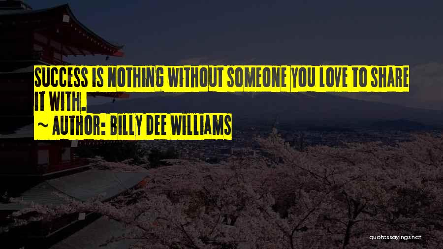 Love Is Nothing Without You Quotes By Billy Dee Williams