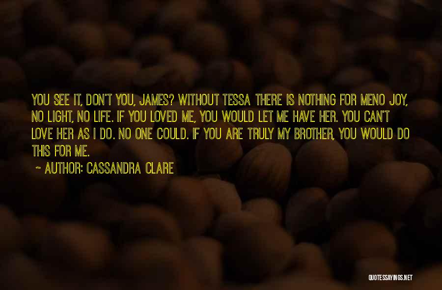 Love Is Nothing Without You Quotes By Cassandra Clare
